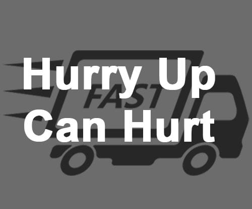 Hurry Up Can Hurt