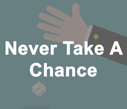 Never Take A Chance