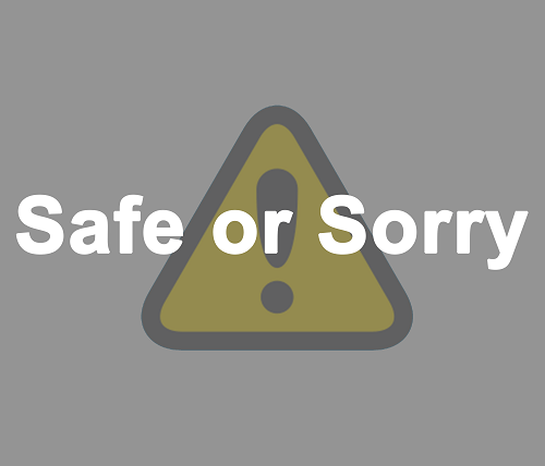 Safe or Sorry